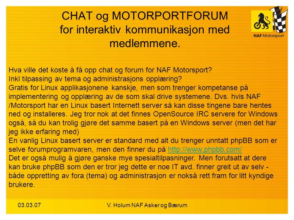 03.03.07V. Holum NAF Asker og Bærum CHAT og MOTORPORTFORUM for interaktiv kommunikasjon med medlemmene. Hva ville det koste å få opp chat og forum for