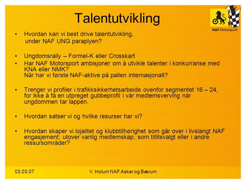03.03.07V. Holum NAF Asker og Bærum Talentutvikling Hvordan kan vi best drive talentutvikling, under NAF UNG paraplyen? Ungdomsrally – Formel-K eller