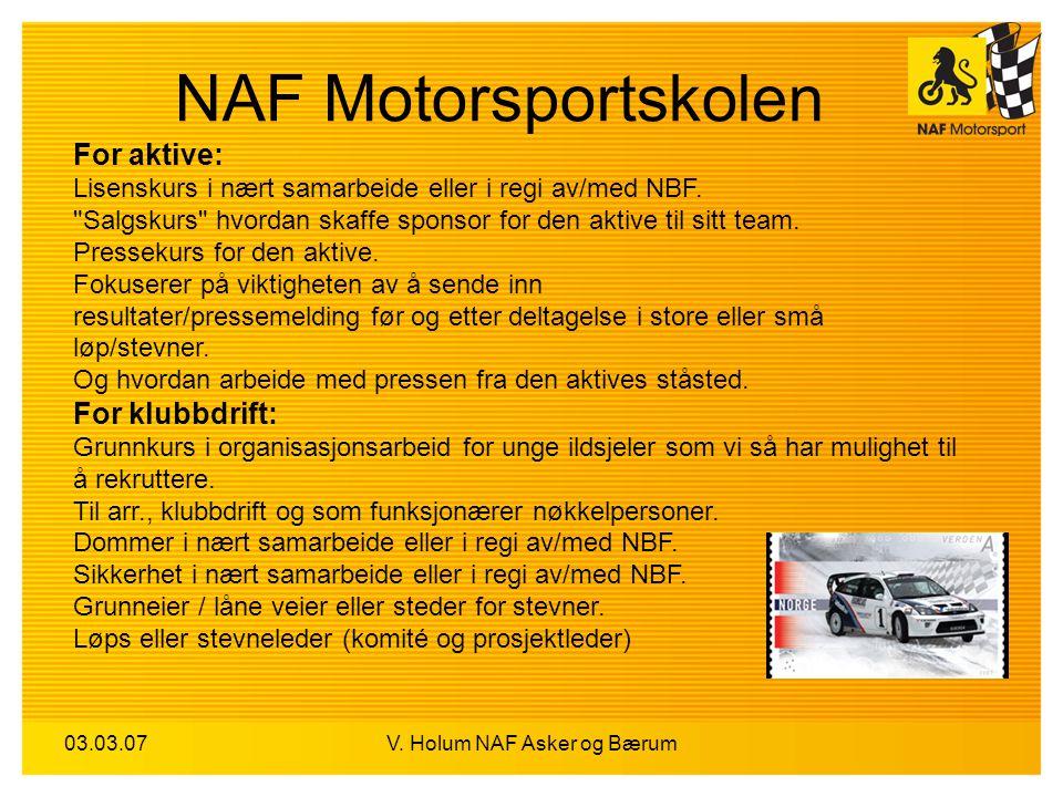 03.03.07V. Holum NAF Asker og Bærum NAF Motorsportskolen For aktive: Lisenskurs i nært samarbeide eller i regi av/med NBF.