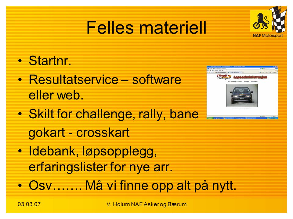 03.03.07V. Holum NAF Asker og Bærum Felles materiell Startnr. Resultatservice – software eller web. Skilt for challenge, rally, bane gokart - crosskar