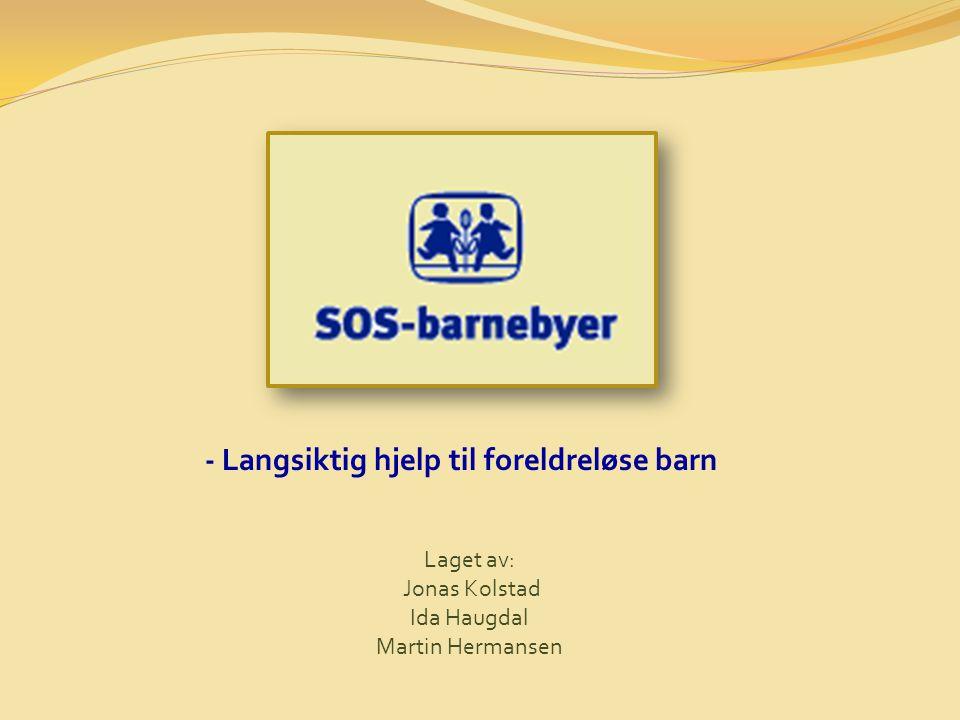 Laget av: Jonas Kolstad Ida Haugdal Martin Hermansen - Langsiktig hjelp til foreldreløse barn