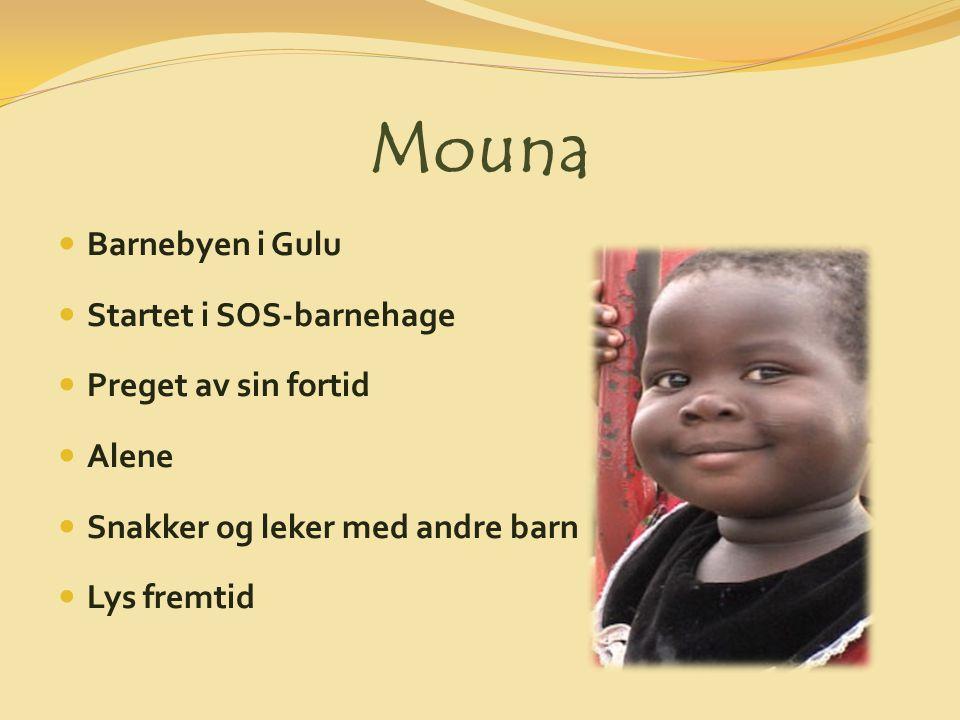 Mouna Barnebyen i Gulu Startet i SOS-barnehage Preget av sin fortid Alene Snakker og leker med andre barn Lys fremtid