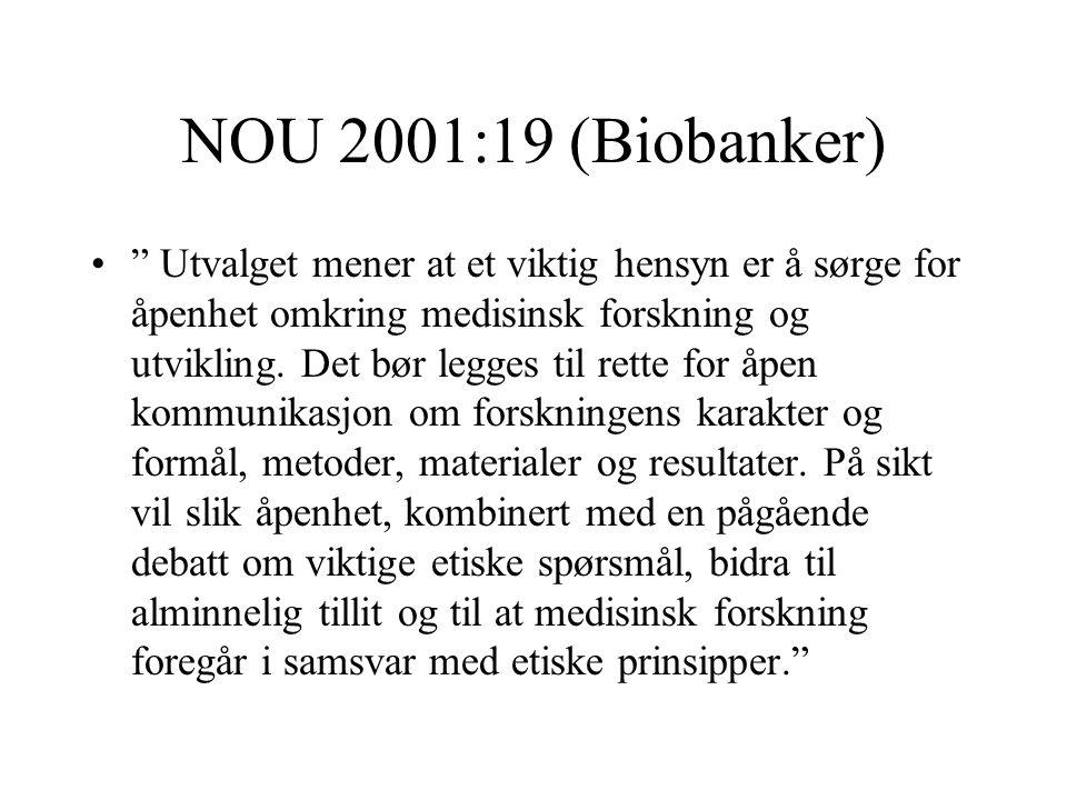 NOU 2001:19 (Biobanker) Utvalget mener at et viktig hensyn er å sørge for åpenhet omkring medisinsk forskning og utvikling.