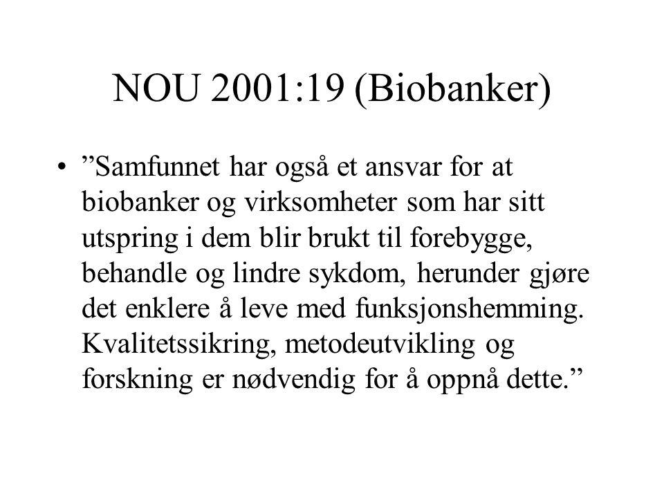 NOU 2001:19 (Biobanker) Samfunnet har også et ansvar for at biobanker og virksomheter som har sitt utspring i dem blir brukt til forebygge, behandle og lindre sykdom, herunder gjøre det enklere å leve med funksjonshemming.