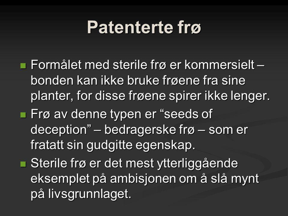 Patenterte frø Formålet med sterile frø er kommersielt – bonden kan ikke bruke frøene fra sine planter, for disse frøene spirer ikke lenger.