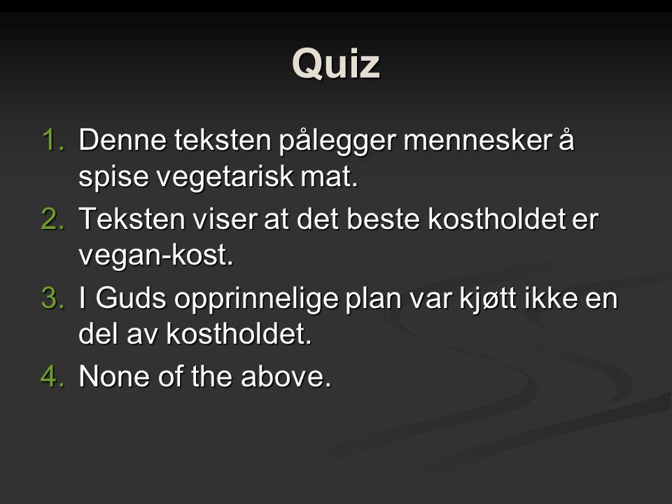Quiz 1.Denne teksten pålegger mennesker å spise vegetarisk mat.