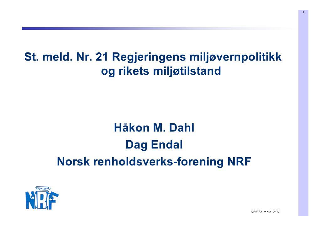 1 NRF St. meld. 21N St. meld. Nr. 21 Regjeringens miljøvernpolitikk og rikets miljøtilstand Håkon M. Dahl Dag Endal Norsk renholdsverks-forening NRF