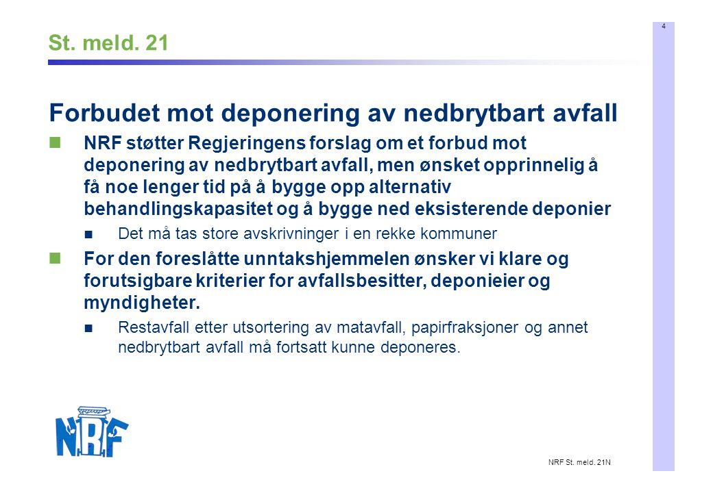 4 NRF St. meld. 21N St. meld. 21 Forbudet mot deponering av nedbrytbart avfall NRF støtter Regjeringens forslag om et forbud mot deponering av nedbryt