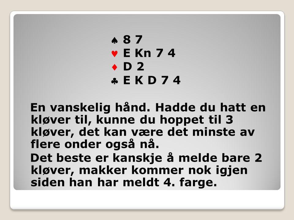  8 7 E Kn 7 4  D 2  E K D 7 4 En vanskelig hånd.