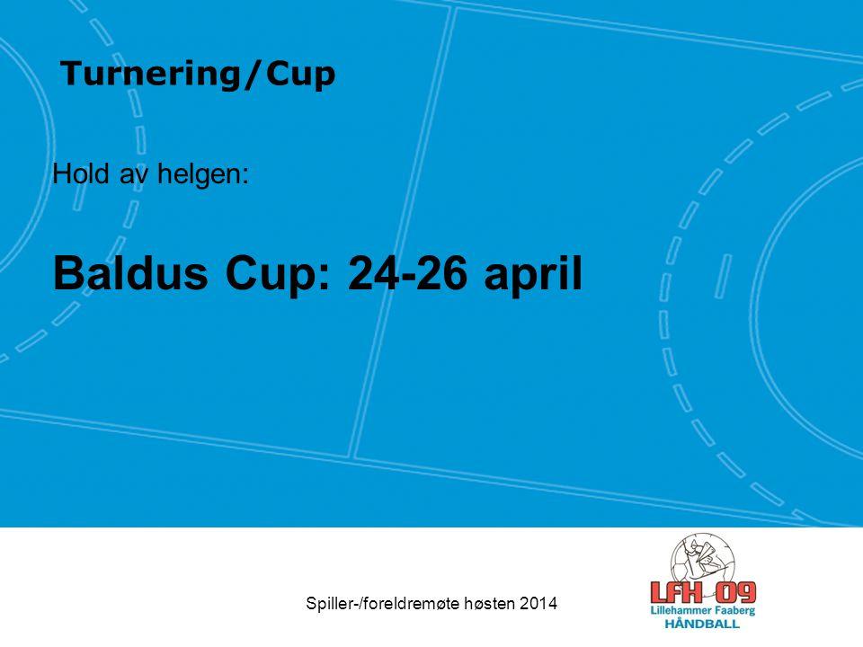 Turnering/Cup Hold av helgen: Baldus Cup: 24-26 april Spiller-/foreldremøte høsten 2014