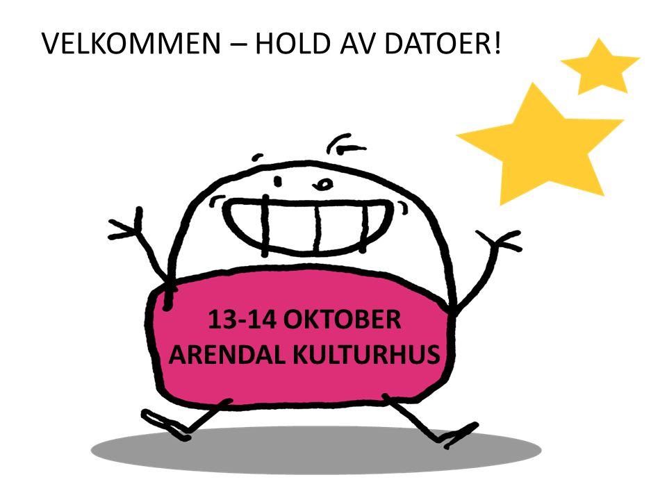 13-14 OKTOBER ARENDAL KULTURHUS VELKOMMEN – HOLD AV DATOER!