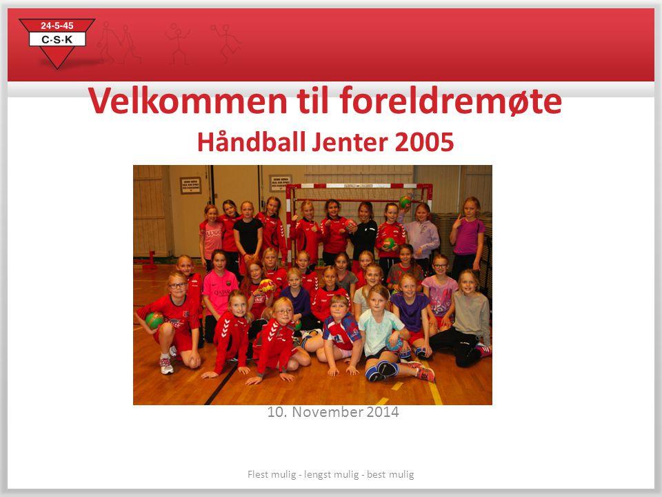 Flest mulig - lengst mulig - best mulig Velkommen til foreldremøte Håndball Jenter 2005 10. November 2014