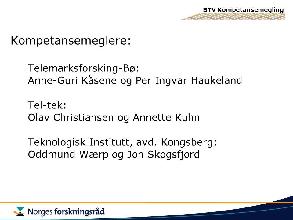 BTV Kompetansemegling Kompetansemeglere: Telemarksforsking-Bø: Anne-Guri Kåsene og Per Ingvar Haukeland Tel-tek: Olav Christiansen og Annette Kuhn Teknologisk Institutt, avd.