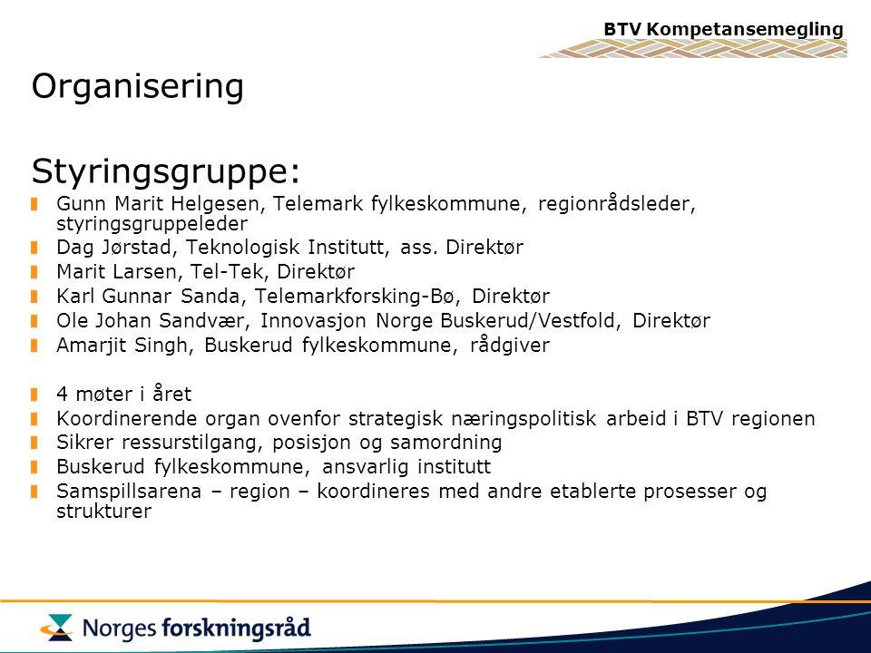 BTV Kompetansemegling Organisering Styringsgruppe: Gunn Marit Helgesen, Telemark fylkeskommune, regionrådsleder, styringsgruppeleder Dag Jørstad, Teknologisk Institutt, ass.