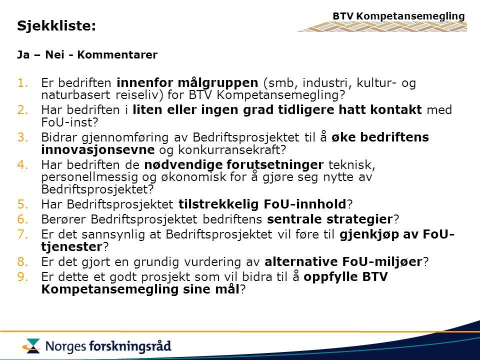 BTV Kompetansemegling Sjekkliste: Ja – Nei - Kommentarer 1.Er bedriften innenfor målgruppen (smb, industri, kultur- og naturbasert reiseliv) for BTV Kompetansemegling.