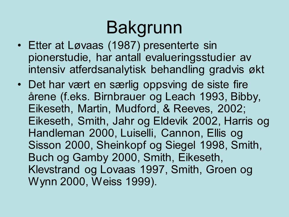 Bakgrunn Etter at Løvaas (1987) presenterte sin pionerstudie, har antall evalueringsstudier av intensiv atferdsanalytisk behandling gradvis økt Det har vært en særlig oppsving de siste fire årene (f.eks.