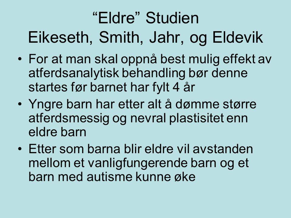 """""""Eldre"""" Studien Eikeseth, Smith, Jahr, og Eldevik For at man skal oppnå best mulig effekt av atferdsanalytisk behandling bør denne startes før barnet"""