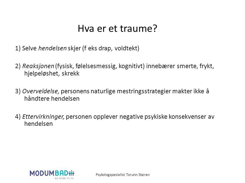 Hva er et traume? 1) Selve hendelsen skjer (f eks drap, voldtekt) 2) Reaksjonen (fysisk, følelsesmessig, kognitivt) innebærer smerte, frykt, hjelpeløs