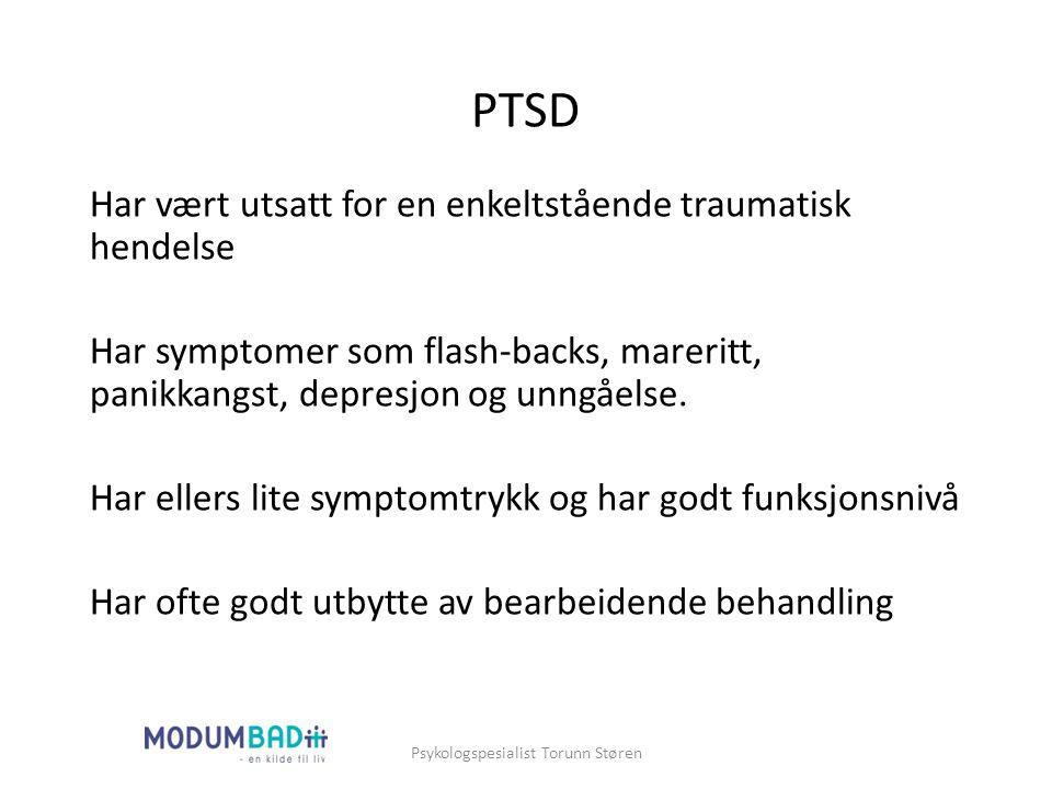 PTSD Har vært utsatt for en enkeltstående traumatisk hendelse Har symptomer som flash-backs, mareritt, panikkangst, depresjon og unngåelse. Har ellers