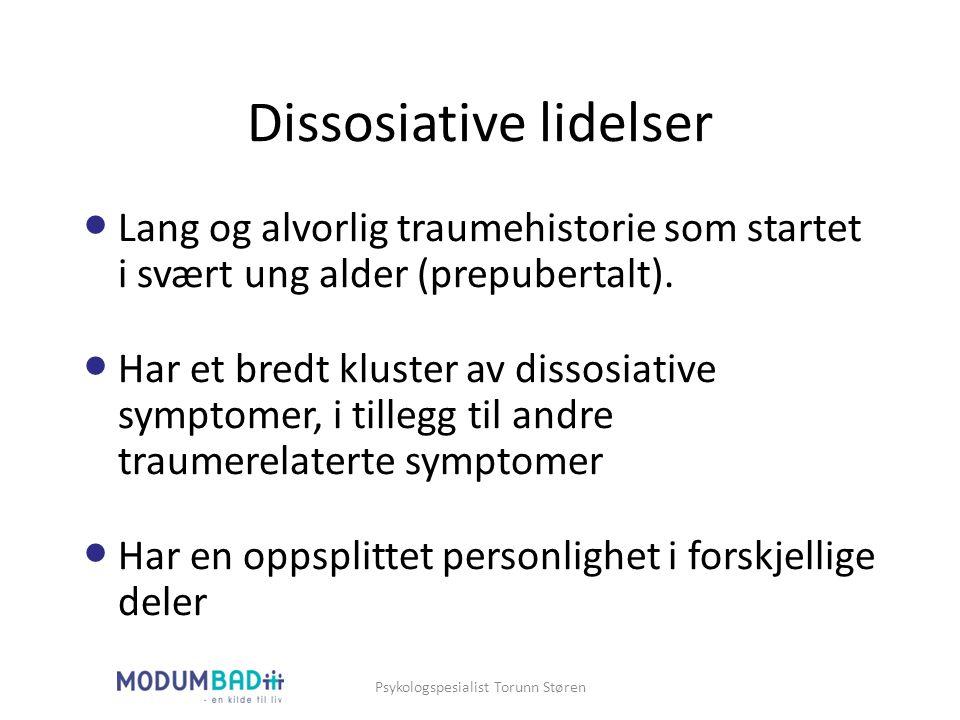 Dissosiative lidelser Lang og alvorlig traumehistorie som startet i svært ung alder (prepubertalt). Har et bredt kluster av dissosiative symptomer, i