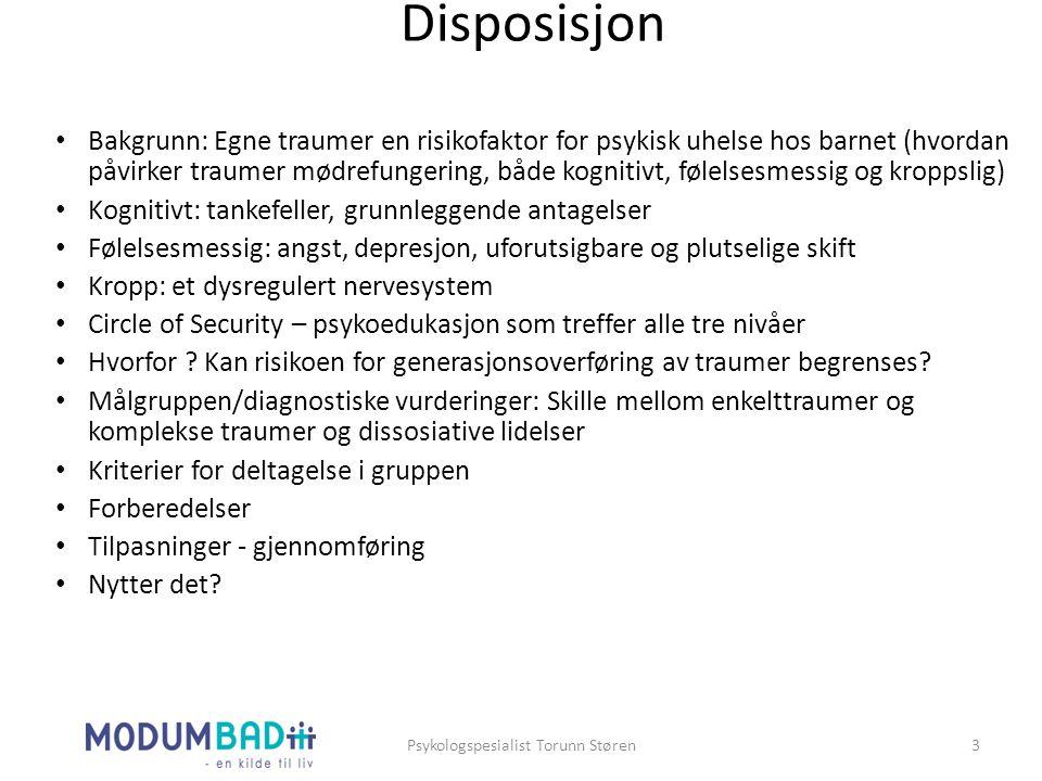Disposisjon Psykologspesialist Torunn Støren3 Bakgrunn: Egne traumer en risikofaktor for psykisk uhelse hos barnet (hvordan påvirker traumer mødrefung