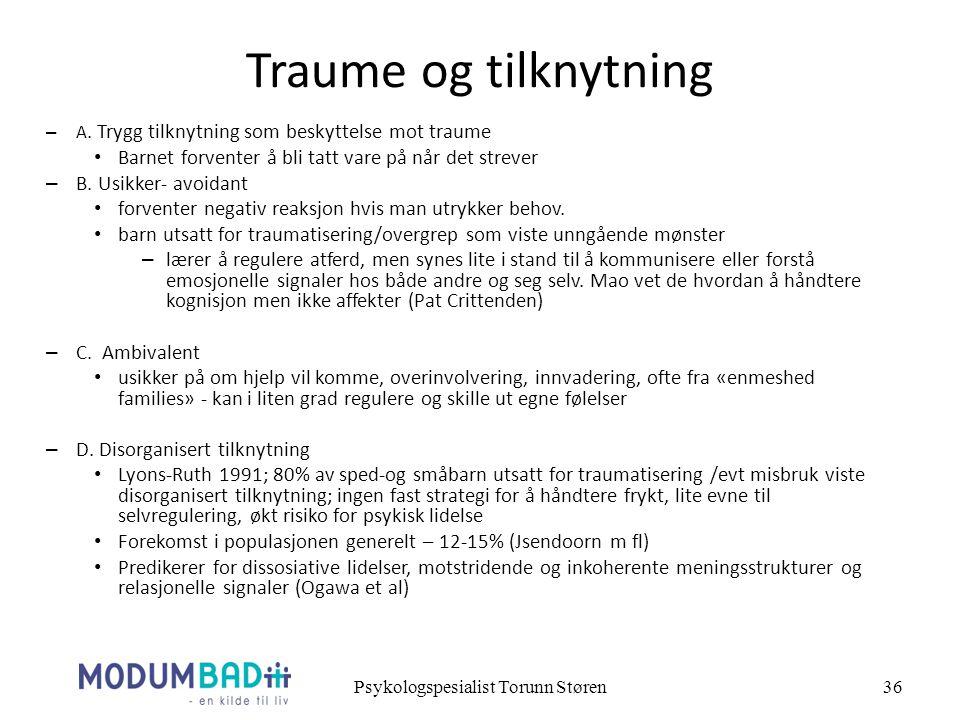 36 Traume og tilknytning – A. Trygg tilknytning som beskyttelse mot traume Barnet forventer å bli tatt vare på når det strever – B. Usikker- avoidant
