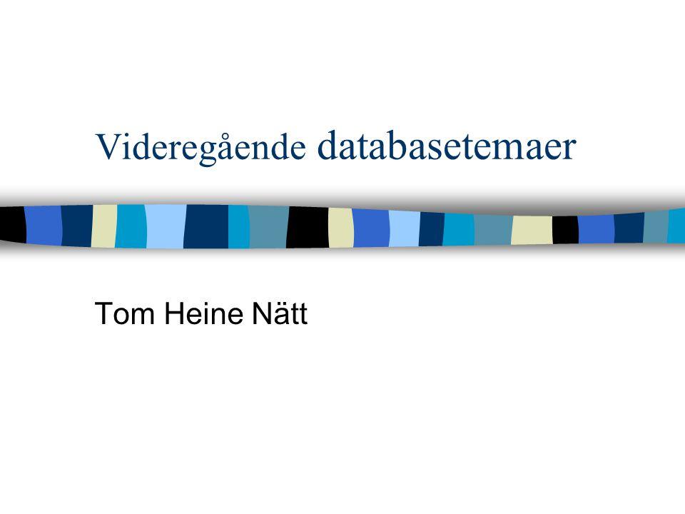 Videregående databasetemaer Tom Heine Nätt