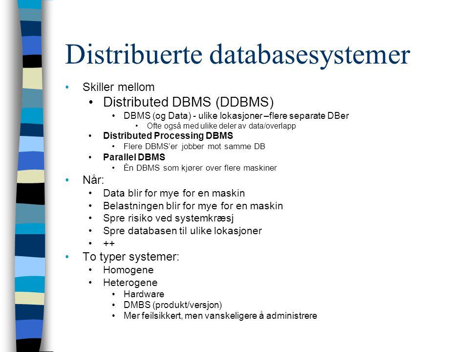 Skiller mellom Distributed DBMS (DDBMS) DBMS (og Data) - ulike lokasjoner –flere separate DBer Ofte også med ulike deler av data/overlapp Distributed