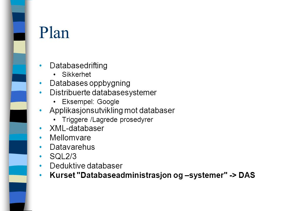 Plan Databasedrifting Sikkerhet Databases oppbygning Distribuerte databasesystemer Eksempel: Google Applikasjonsutvikling mot databaser Triggere /Lagr