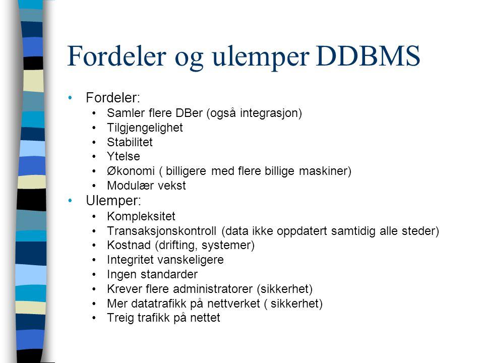 Fordeler og ulemper DDBMS Fordeler: Samler flere DBer (også integrasjon) Tilgjengelighet Stabilitet Ytelse Økonomi ( billigere med flere billige maski