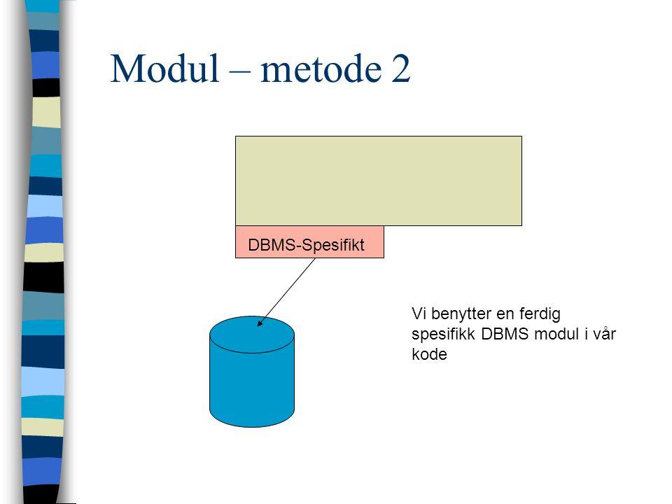 Modul – metode 2 DBMS-Spesifikt Vi benytter en ferdig spesifikk DBMS modul i vår kode