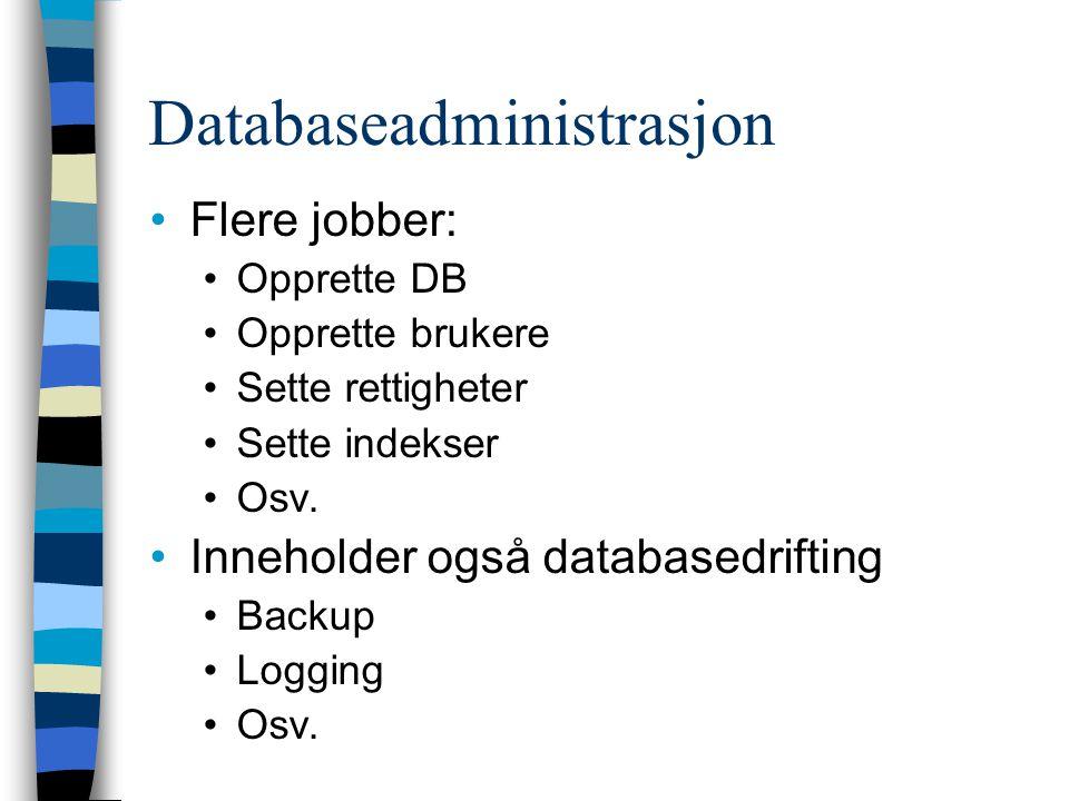 Flere jobber: Opprette DB Opprette brukere Sette rettigheter Sette indekser Osv. Inneholder også databasedrifting Backup Logging Osv.