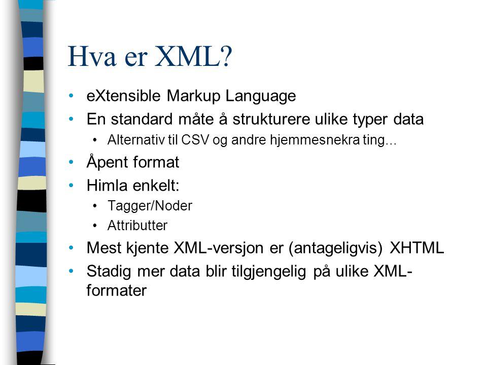 Hva er XML? eXtensible Markup Language En standard måte å strukturere ulike typer data Alternativ til CSV og andre hjemmesnekra ting... Åpent format H