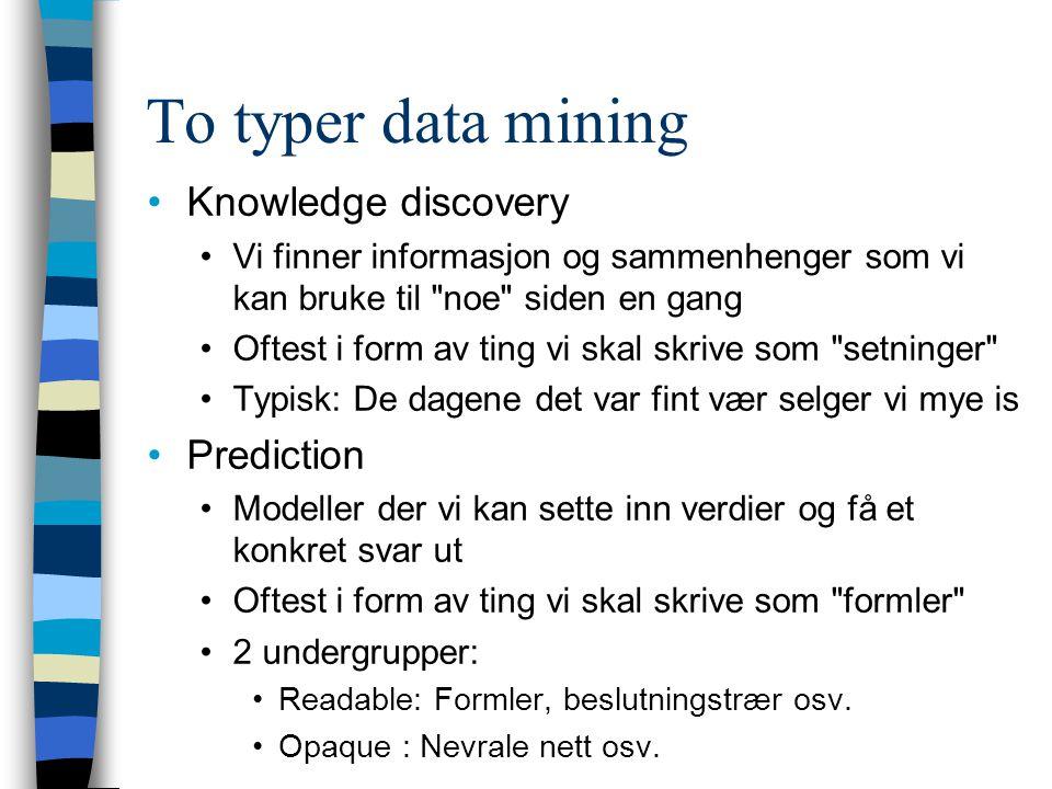 To typer data mining Knowledge discovery Vi finner informasjon og sammenhenger som vi kan bruke til