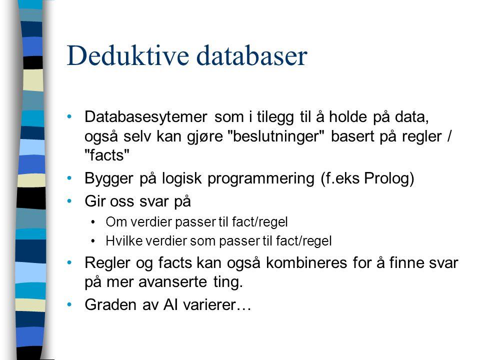 Deduktive databaser Databasesytemer som i tilegg til å holde på data, også selv kan gjøre