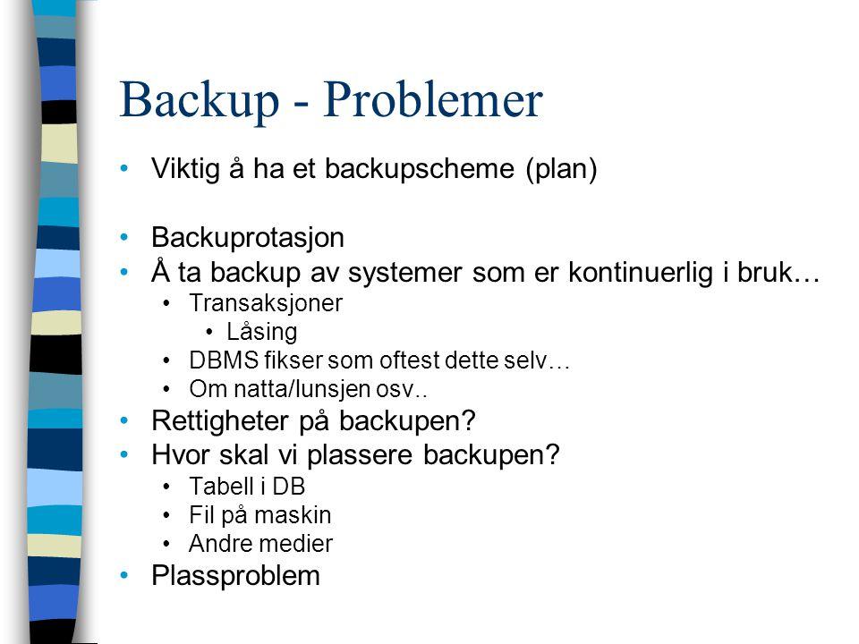 Backup - Problemer Viktig å ha et backupscheme (plan) Backuprotasjon Å ta backup av systemer som er kontinuerlig i bruk… Transaksjoner Låsing DBMS fik