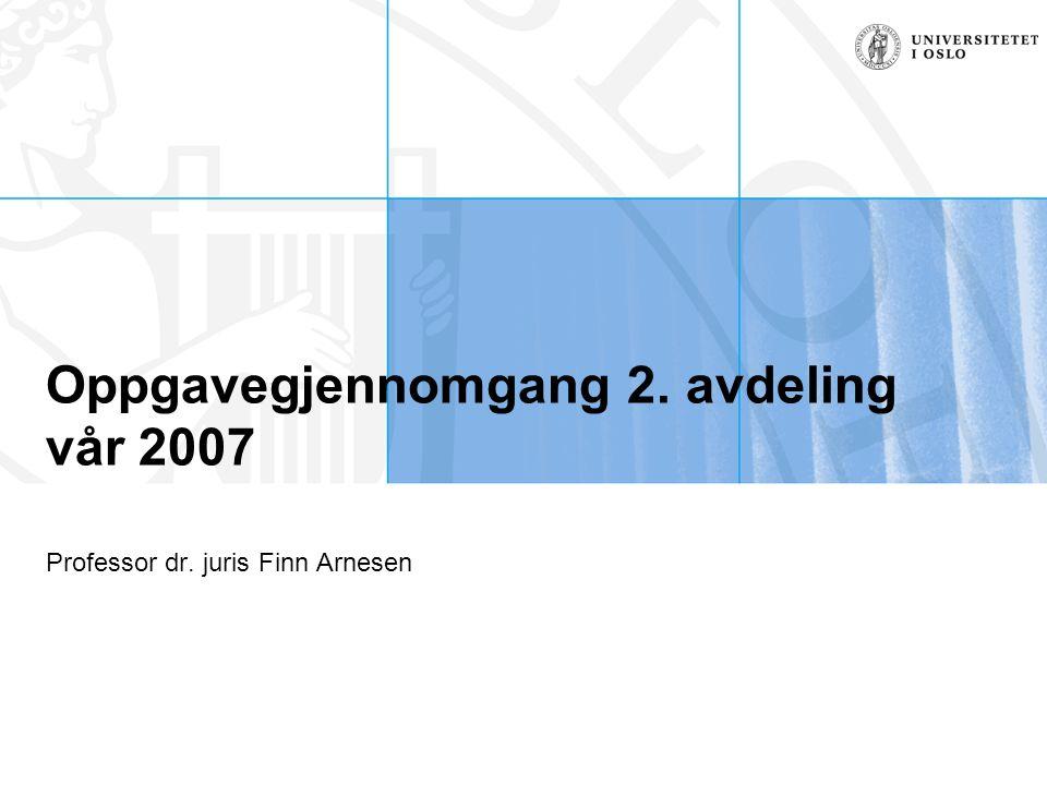 Oppgavegjennomgang 2. avdeling vår 2007 Professor dr. juris Finn Arnesen