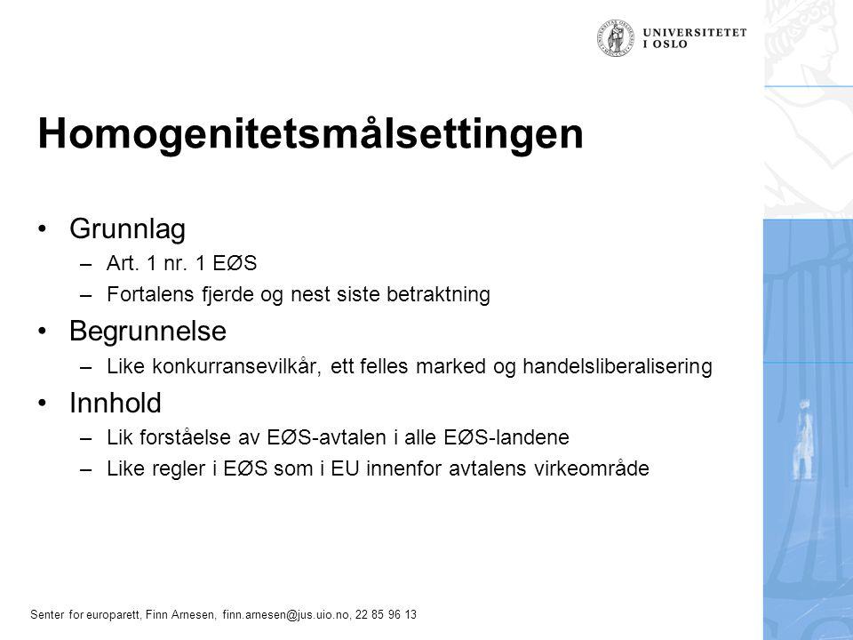 Senter for europarett, Finn Arnesen, finn.arnesen@jus.uio.no, 22 85 96 13 Homogenitetsmålsettingen Grunnlag –Art. 1 nr. 1 EØS –Fortalens fjerde og nes