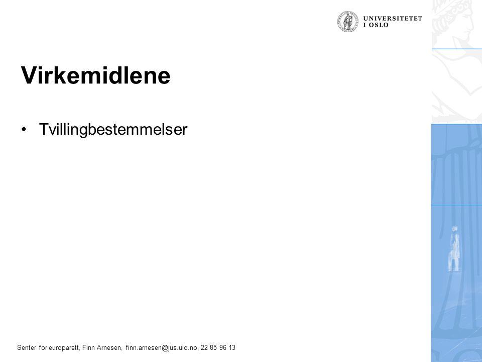 Senter for europarett, Finn Arnesen, finn.arnesen@jus.uio.no, 22 85 96 13 Virkemidlene Tvillingbestemmelser