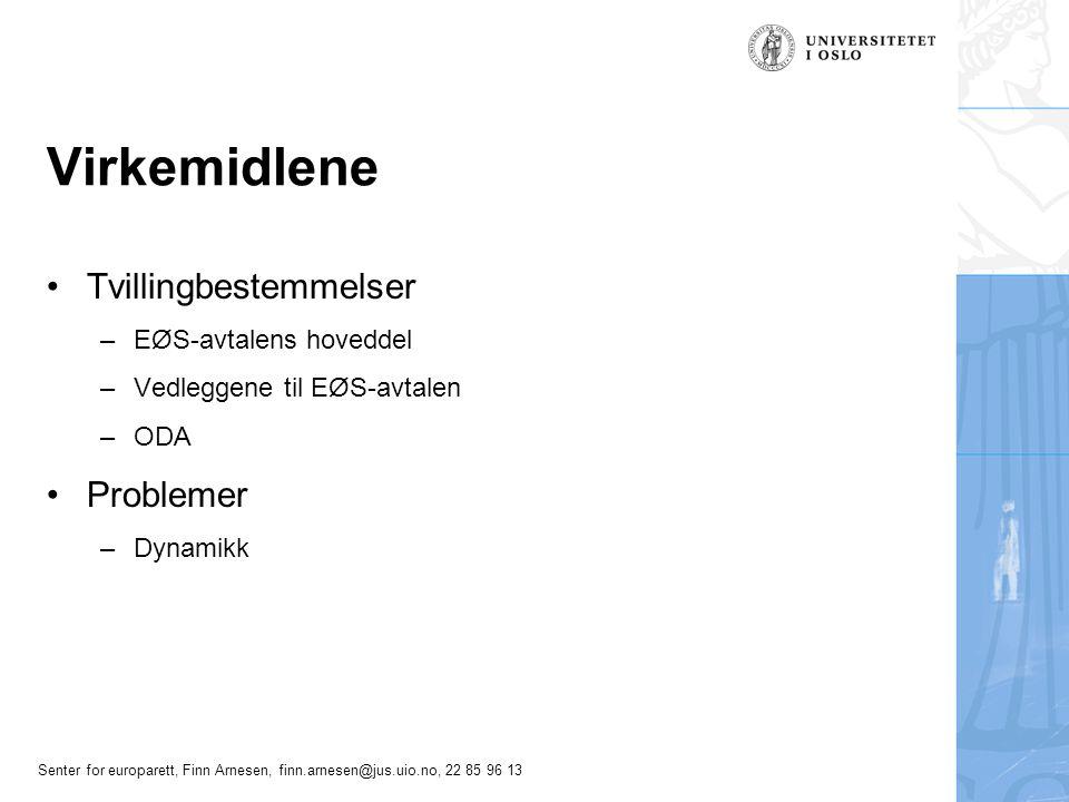 Senter for europarett, Finn Arnesen, finn.arnesen@jus.uio.no, 22 85 96 13 Virkemidlene Tvillingbestemmelser –EØS-avtalens hoveddel –Vedleggene til EØS