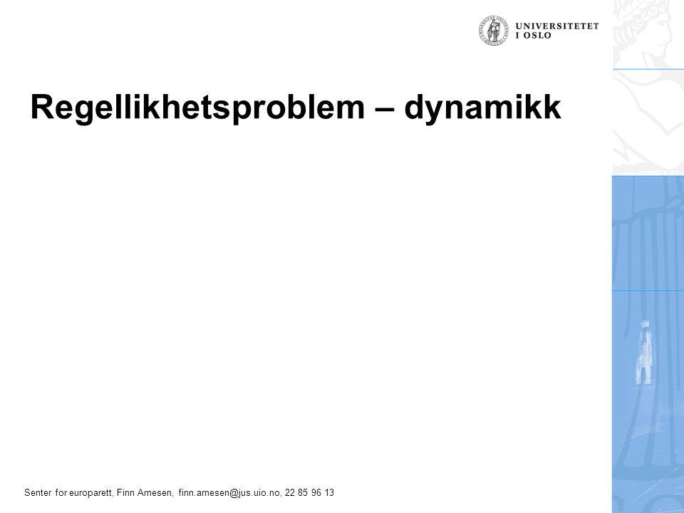 Senter for europarett, Finn Arnesen, finn.arnesen@jus.uio.no, 22 85 96 13 Regellikhetsproblem – dynamikk