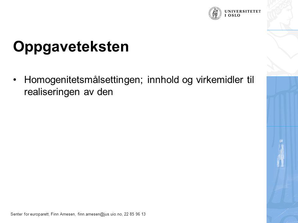 Senter for europarett, Finn Arnesen, finn.arnesen@jus.uio.no, 22 85 96 13 Oppgaveteksten Homogenitetsmålsettingen; innhold og virkemidler til realiser