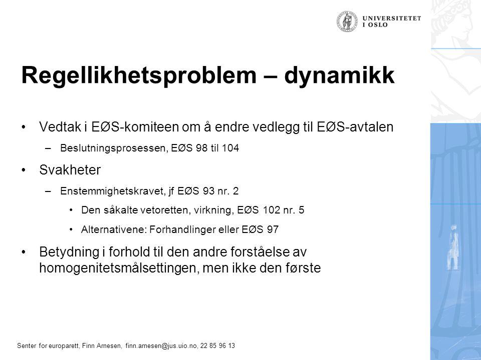 Senter for europarett, Finn Arnesen, finn.arnesen@jus.uio.no, 22 85 96 13 Regellikhetsproblem – dynamikk Vedtak i EØS-komiteen om å endre vedlegg til