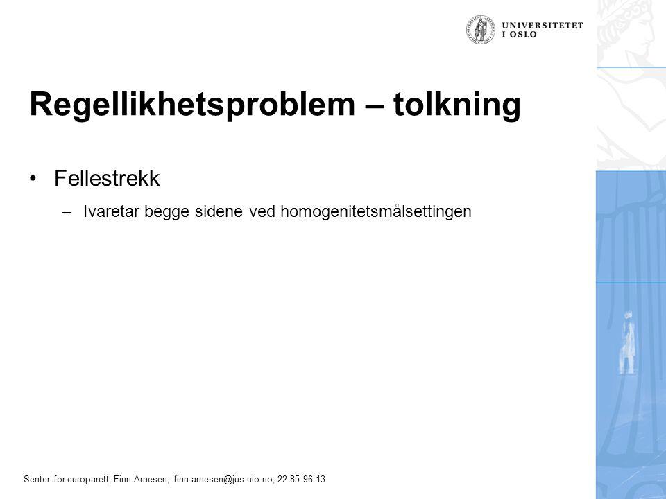 Senter for europarett, Finn Arnesen, finn.arnesen@jus.uio.no, 22 85 96 13 Regellikhetsproblem – tolkning Fellestrekk –Ivaretar begge sidene ved homoge