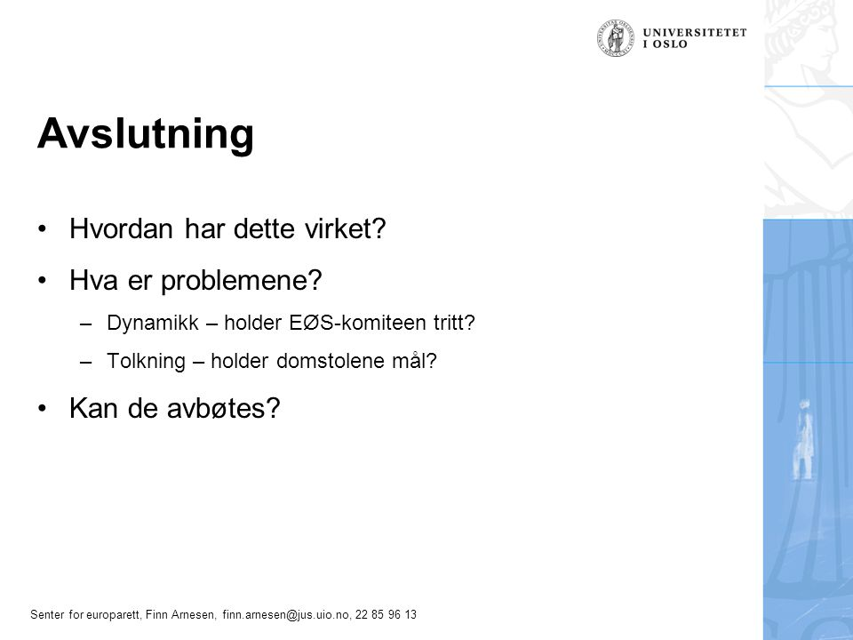 Senter for europarett, Finn Arnesen, finn.arnesen@jus.uio.no, 22 85 96 13 Avslutning Hvordan har dette virket? Hva er problemene? –Dynamikk – holder E