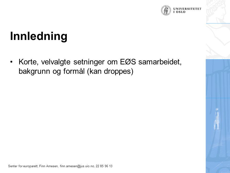 Senter for europarett, Finn Arnesen, finn.arnesen@jus.uio.no, 22 85 96 13 Innledning Korte, velvalgte setninger om EØS samarbeidet, bakgrunn og formål