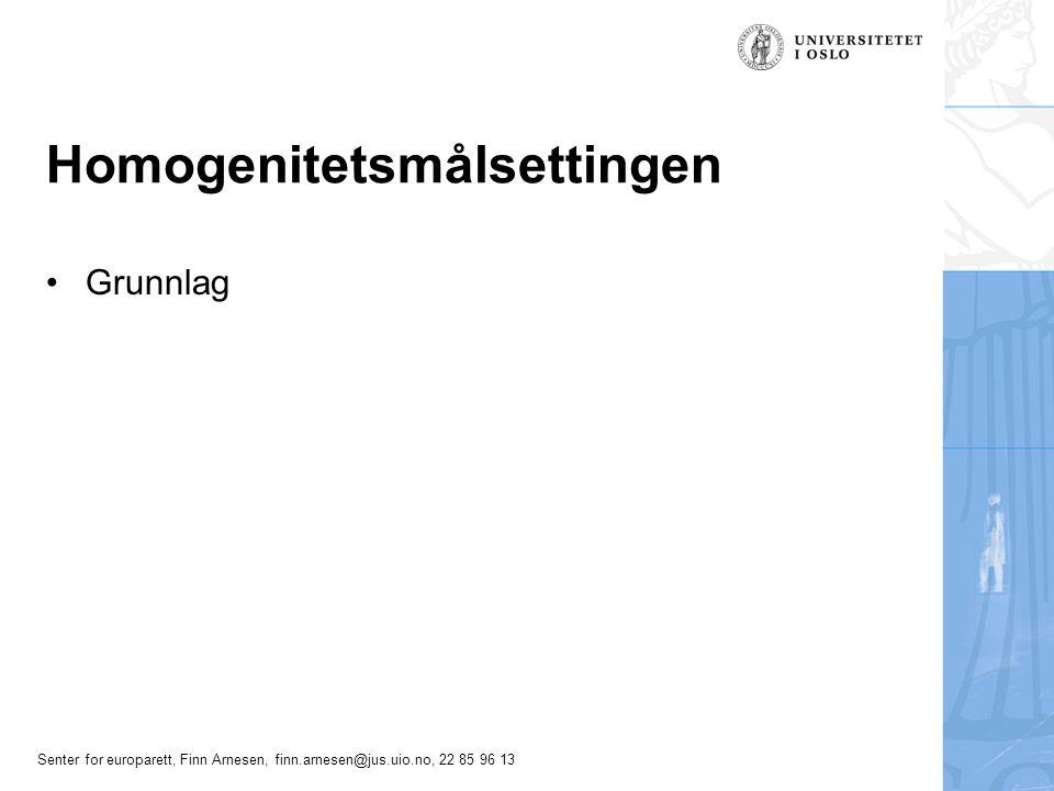 Senter for europarett, Finn Arnesen, finn.arnesen@jus.uio.no, 22 85 96 13 Homogenitetsmålsettingen Grunnlag