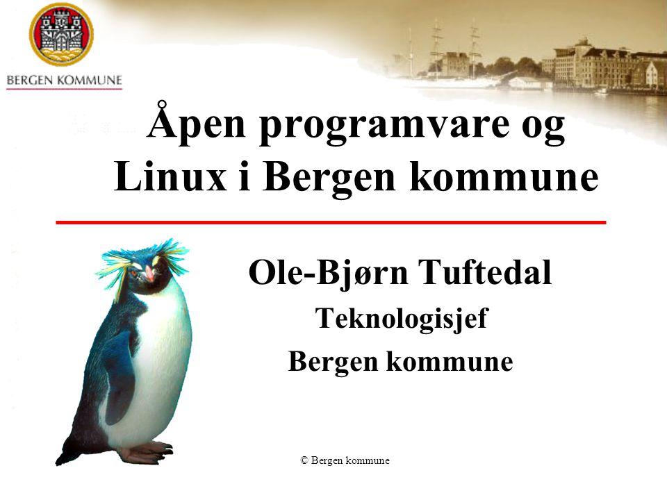 © Bergen kommune Åpen programvare og Linux i Bergen kommune Ole-Bjørn Tuftedal Teknologisjef Bergen kommune