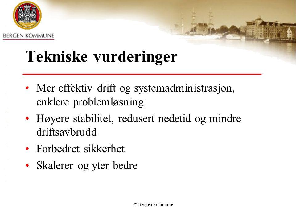 © Bergen kommune Tekniske vurderinger Mer effektiv drift og systemadministrasjon, enklere problemløsning Høyere stabilitet, redusert nedetid og mindre driftsavbrudd Forbedret sikkerhet Skalerer og yter bedre
