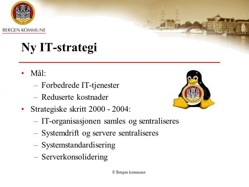 © Bergen kommune Ny IT-strategi Mål: –Forbedrede IT-tjenester –Reduserte kostnader Strategiske skritt 2000 - 2004: –IT-organisasjonen samles og sentraliseres –Systemdrift og servere sentraliseres –Systemstandardisering –Serverkonsolidering